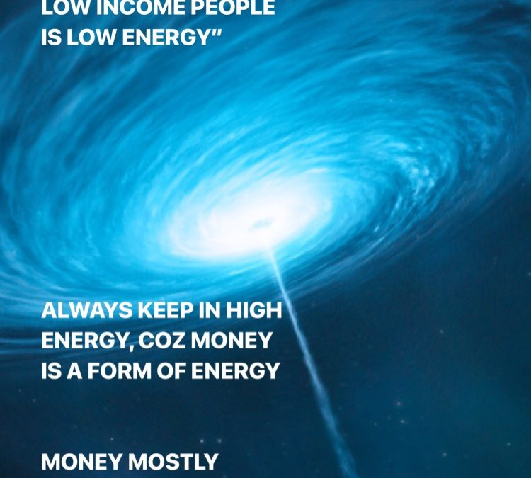 HIGH INCOME PEOPLE HAVE HIGH ENERGY, LOW INCOME PEOPLE HAVE LOW ENERGY
